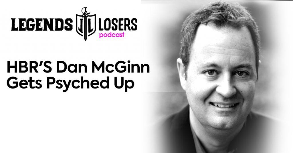 HBR'S Dan McGinn Gets Psyched Up