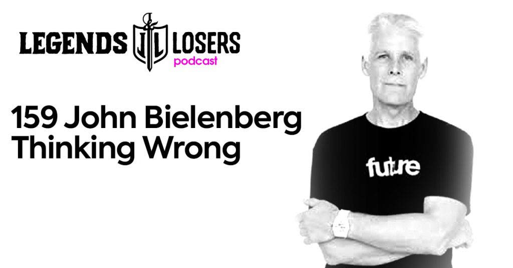 John Bielenberg Thinking Wrong Legends and Losers