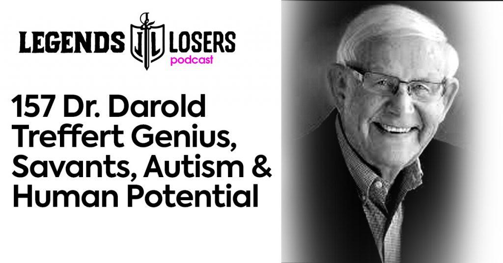 Legends and Losers Dr. Darold Treffert Genius, Savants, Autism & Human Potential