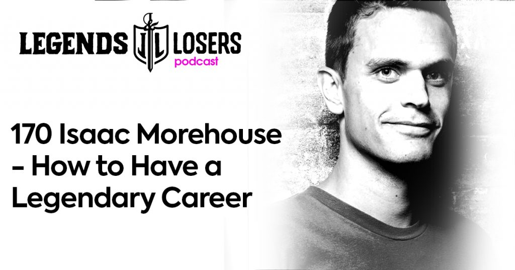 Isaac Morehouse - How to Have a Legendary Career Legends and Losers Podcast