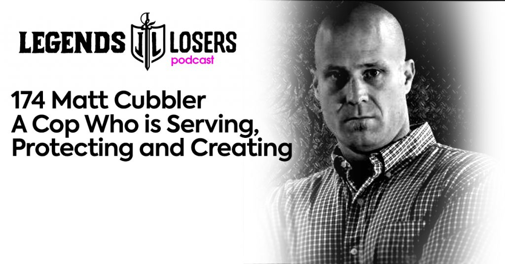 Matt Cubbler A Cop Who is Serving, Protecting & Creating Legends and Losers