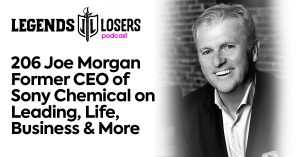 Joe Morgan Former CEO of Sony Chemical on Leading, Life, Business & More Legends and Losers