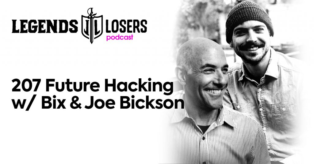 Future Hacking w Bix & Joe Bickson Legends and Losers