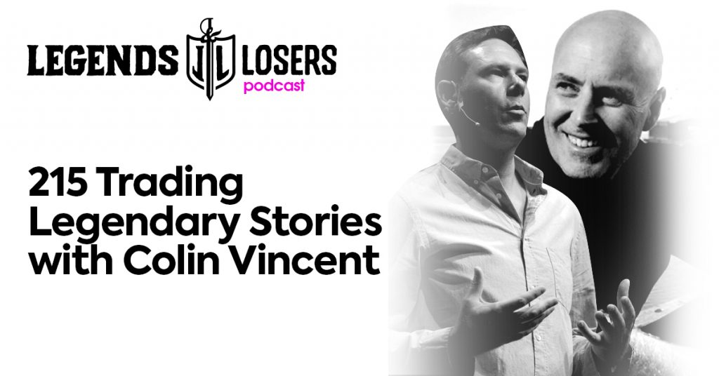 Trading Legendary Stories with Colin Vincent Legends and Losers