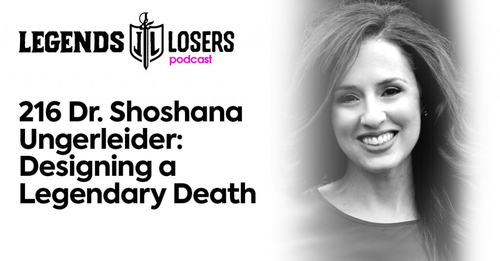 Dr Shoshana Ungerleider Designing a Legendary Death Legends and Losers