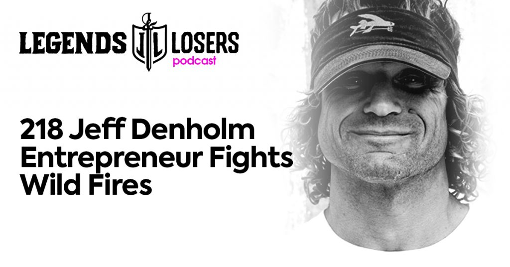 Jeff Denholm Entrepreneur Fights Wild Fires Legends and Losers