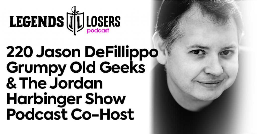 Jason DeFillippo Grumpy Old Geeks & The Jordan Harbinger Show Podcast Co-Host Legends and Losers