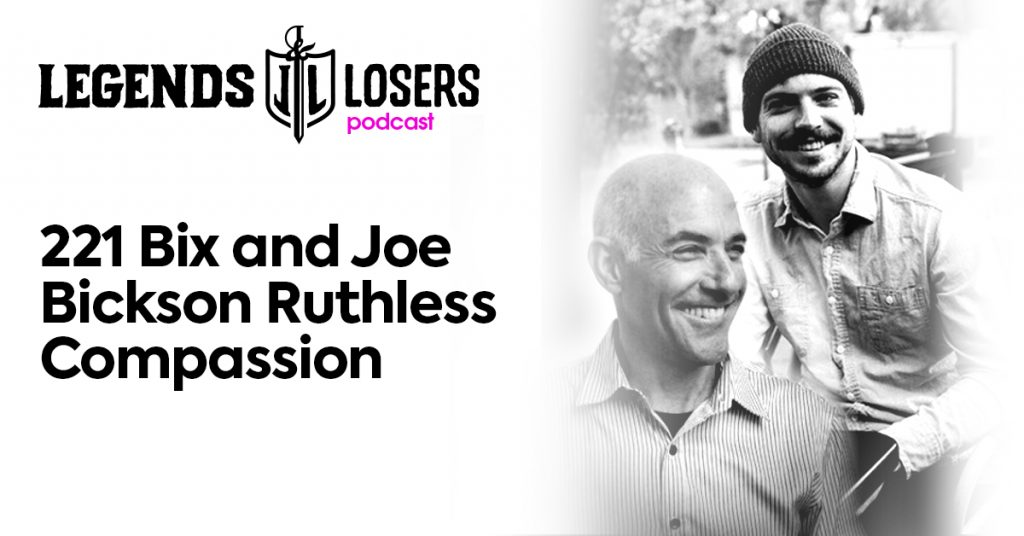 Bix and Joe Bickson Ruthless Compassion Legends and Losers