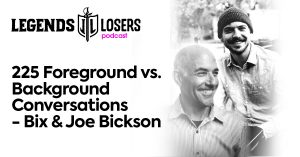 Foreground vs Background Conversations - Bix & Joe Bickson Legends and Losers