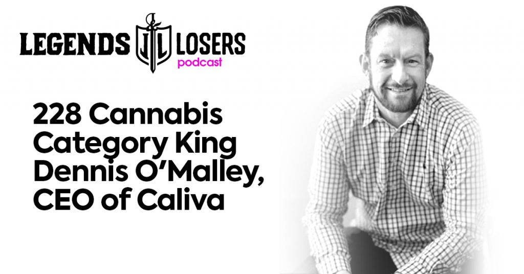 Cannabis Category King Dennis O'Malley, CEO of Caliva Legends and Losers
