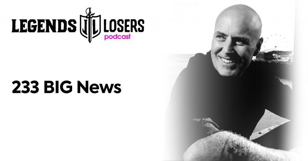 233 BIG News Legends and Losers