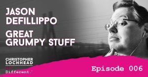 Jason DeFillippo Great Grumpy Stuff Follow Your Different™ Podcast