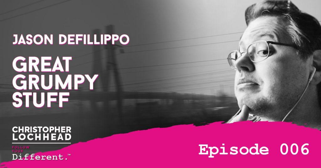 Jason DeFillippo Great Grumpy Stuff Follow Your Different™ Podcast