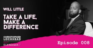 Will Little Take a Life, Make a Difference Follow Your Different™ Podcast