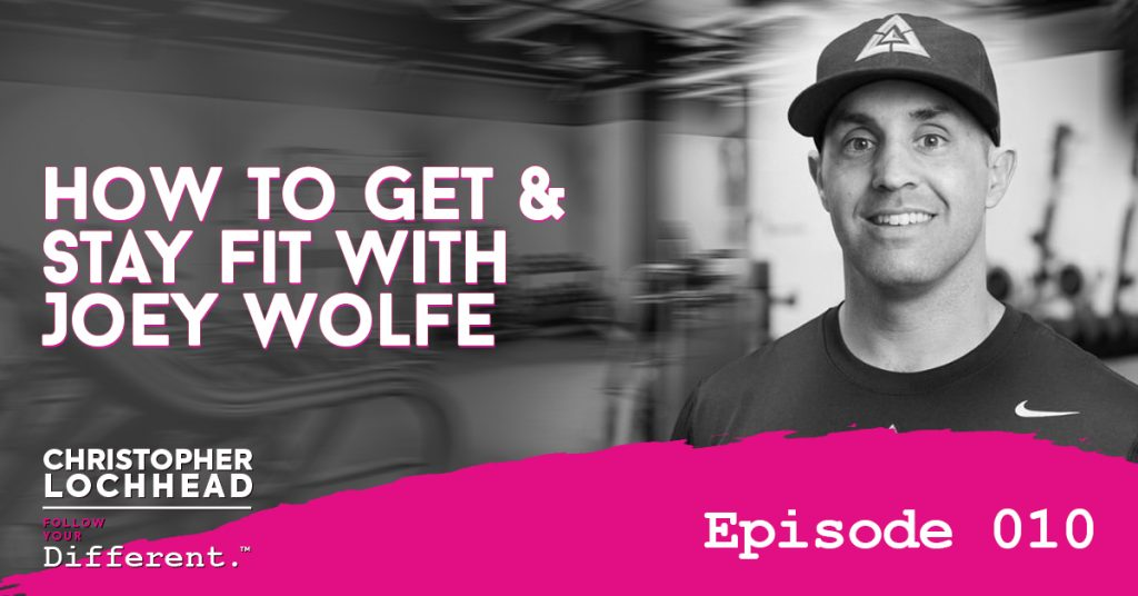 How To Get & Stay Fit with Joey Wolfe Follow Your Different™ Podcast