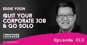 Quit Your Corporate Job & Go Solo w/ Eddie Yoon Follow Your Different™ Podcast