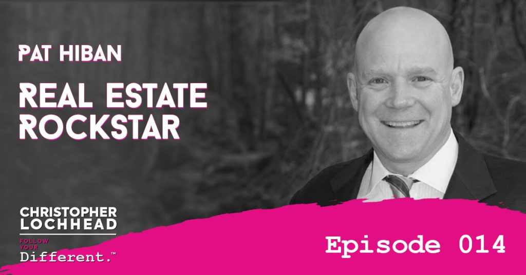 Pat Hiban Real Estate Rockstar Follow Your Different™ Podcast
