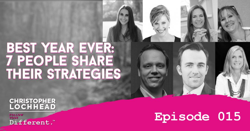 Best Year Ever: 7 People Share Their Strategies Follow Your Different™ Podcast