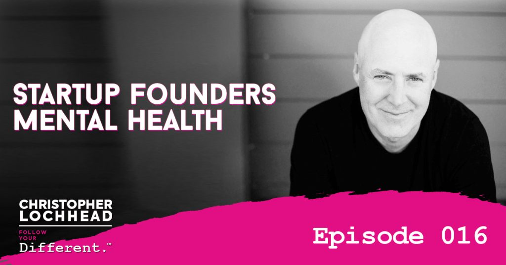 Startup Founders Mental Health Follow Your Different™ Podcast