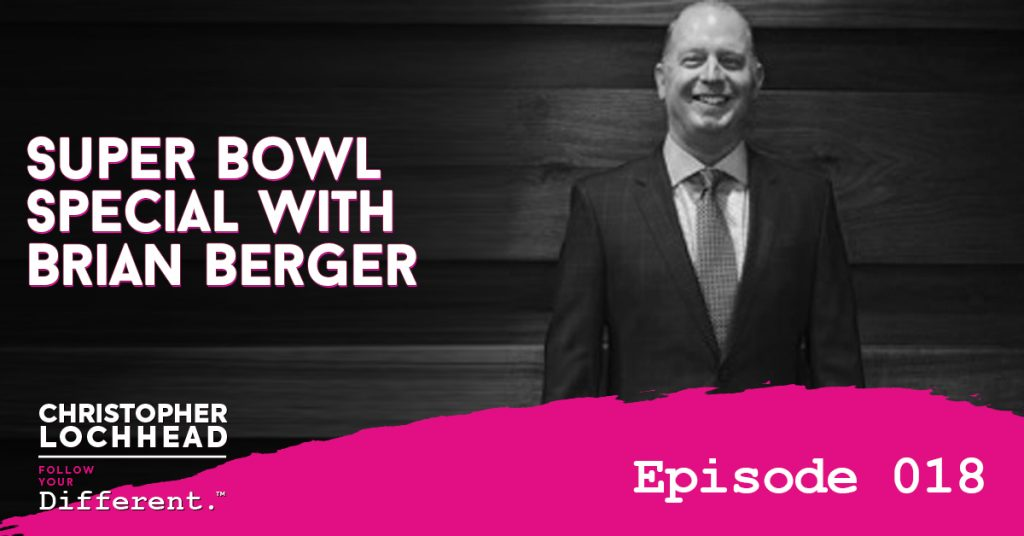 Super Bowl Special with Brian Berger Follow Your Different™ Podcast