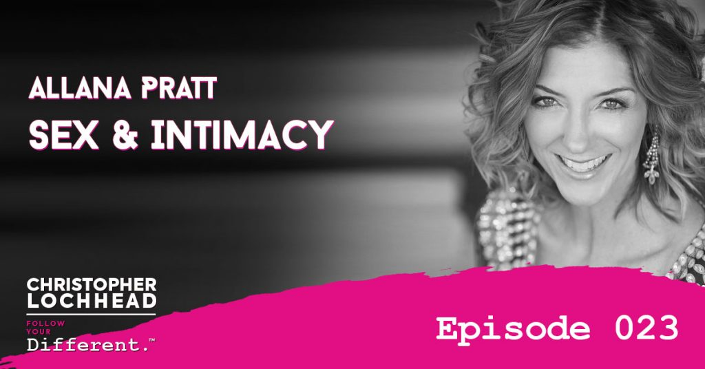Sex & Intimacy w/ Allana Pratt Follow Your Different™ Podcast