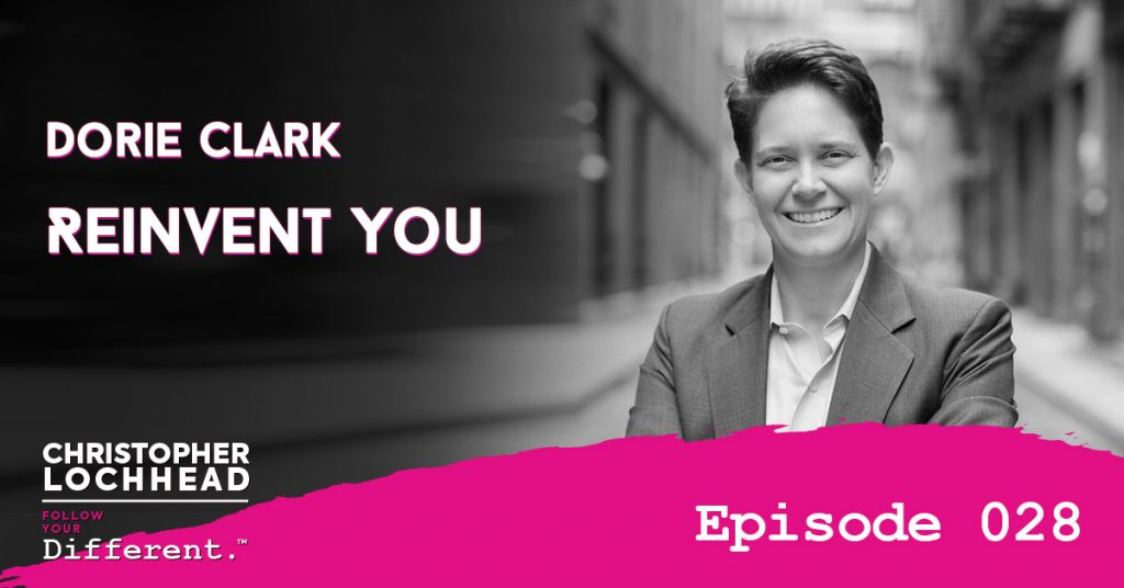 Dorie Clark Reinvent You Follow Your Different™ Podcast