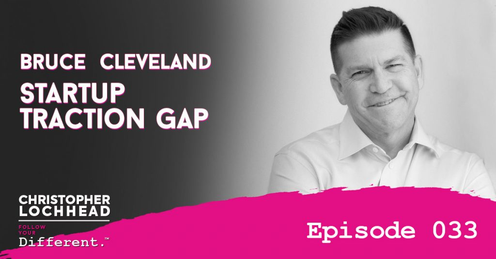 Startup Traction Gap w/ Bruce Cleveland Follow Your Different™ Podcast