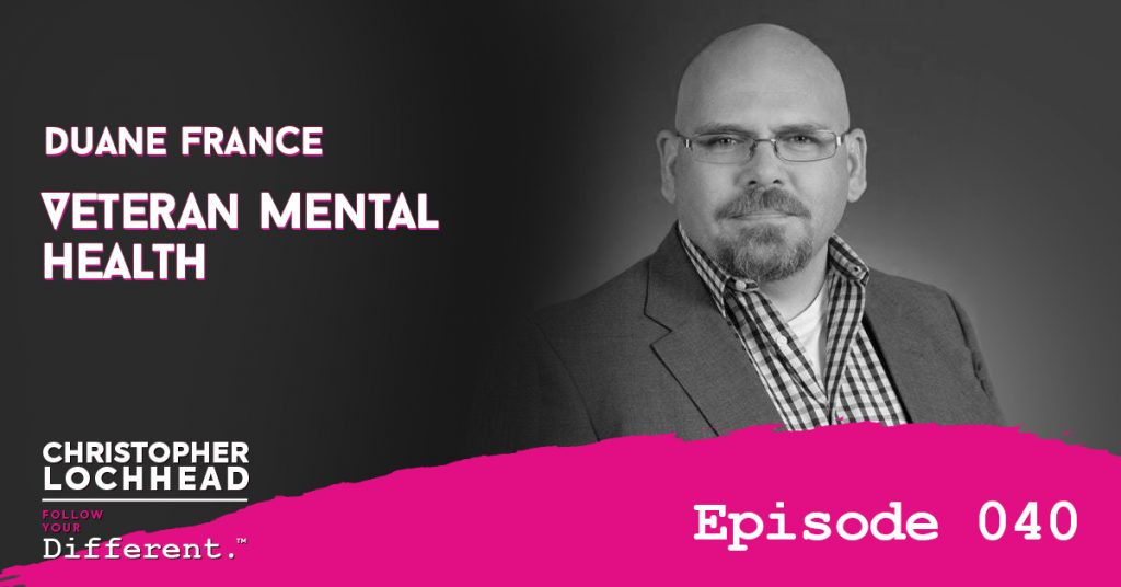 Veteran Mental Health w/ Duane France Follow Your Different™ Podcast