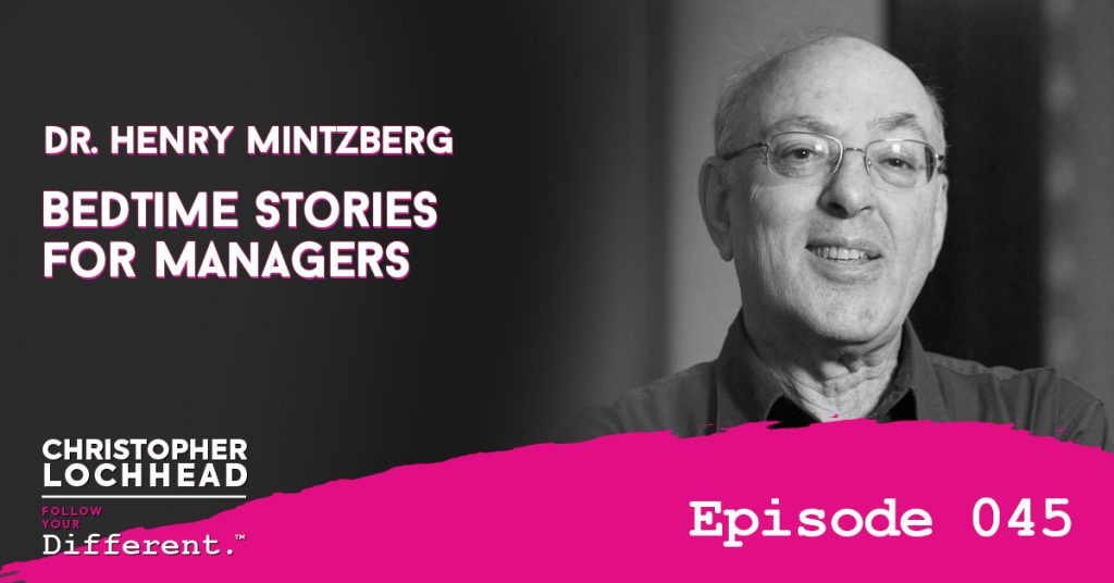 Bedtime Stories for Managers with Dr. Henry Mintzberg Follow Your Different™ Podcast