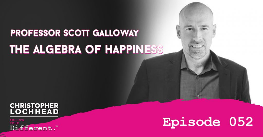 Professor Scott Galloway on the Algebra of Happiness Follow Your Different™ Podcast