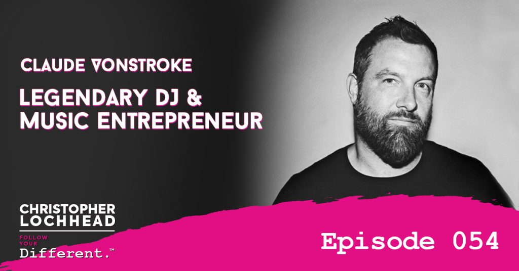 Legendary DJ & Music Entrepreneur Claude VonStroke Follow Your Different™ Podcast