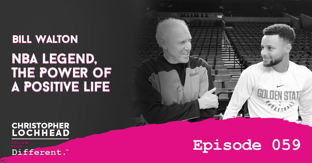 Bill Walton NBA Legend, The Power of A Positive Life Follow Your Different™ Podcast