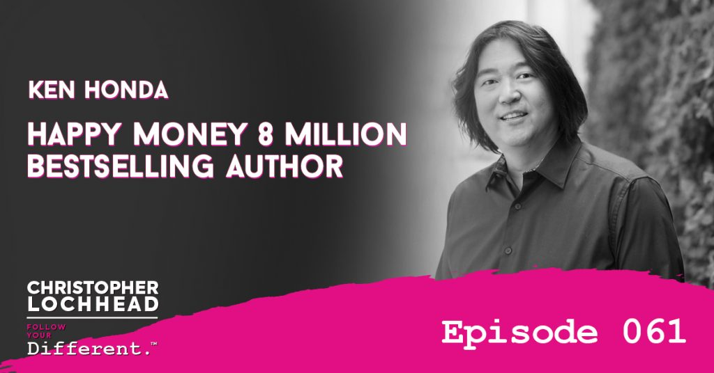Happy Money w/ Ken Honda 8 Million Bestselling Author Follow Your Different™ Podcast
