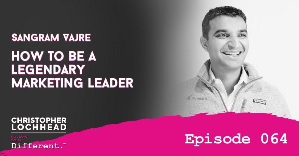 How To Be A Legendary Marketing Leader w/ Sangram Vajre Follow Your Different™ Podcast
