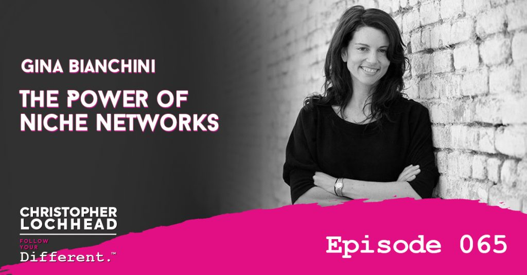065 The Power of Niche Networks w/ Gina Bianchini Follow Your Different™ Podcast