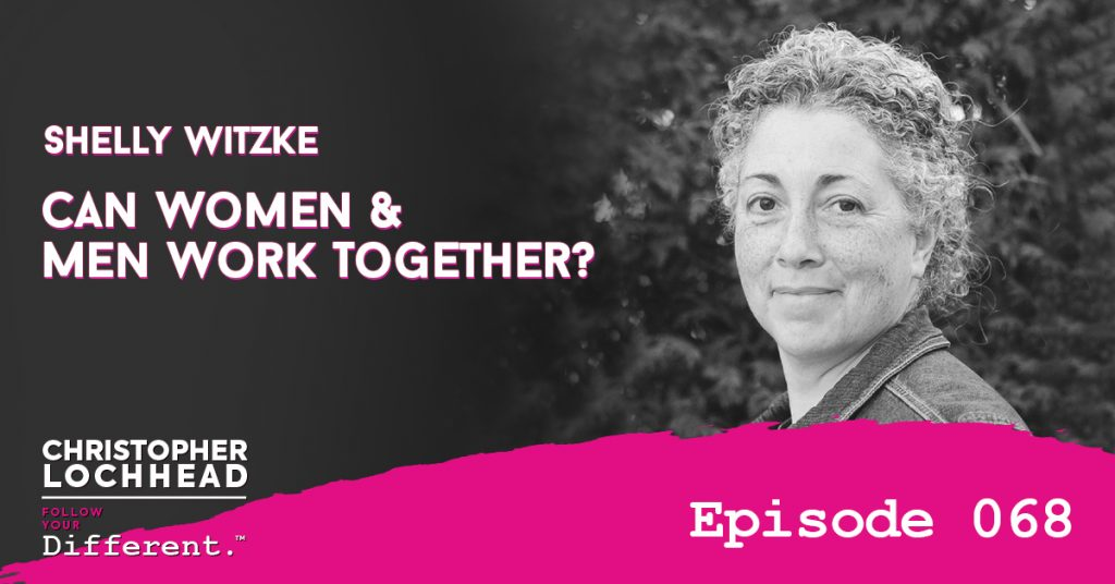 Can Women & Men Work Together? w/ Shelly Witzke