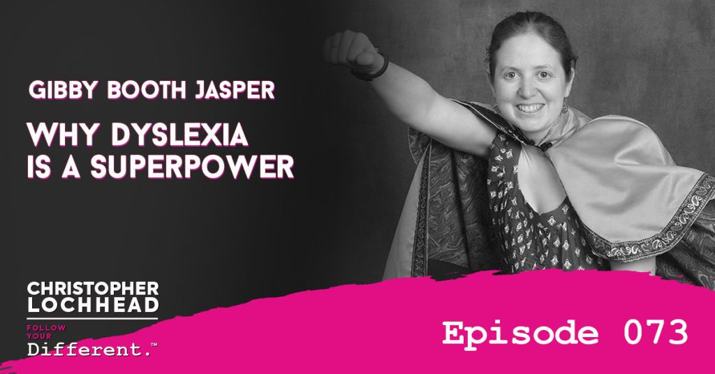 Why Dyslexia is a Superpower w/ Gibby Booth Jasper