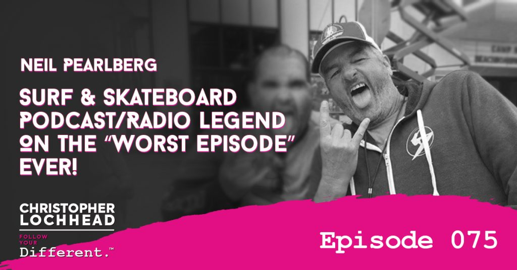 "Neil Pearlberg, Surf & Skateboard Podcast/Radio Legend On The ""Worst Episode"" Ever!"