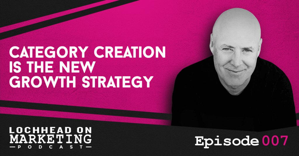 007 Category Creation is the New Growth Strategy