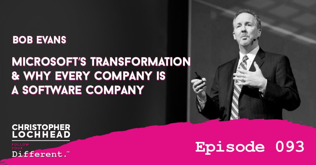 Microsoft's transformation and why every company is a software company W/Bob Evans