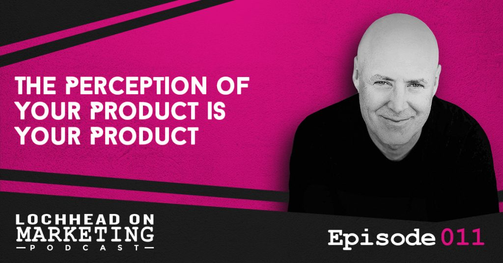 011 The Perception of Your Product is Your Product