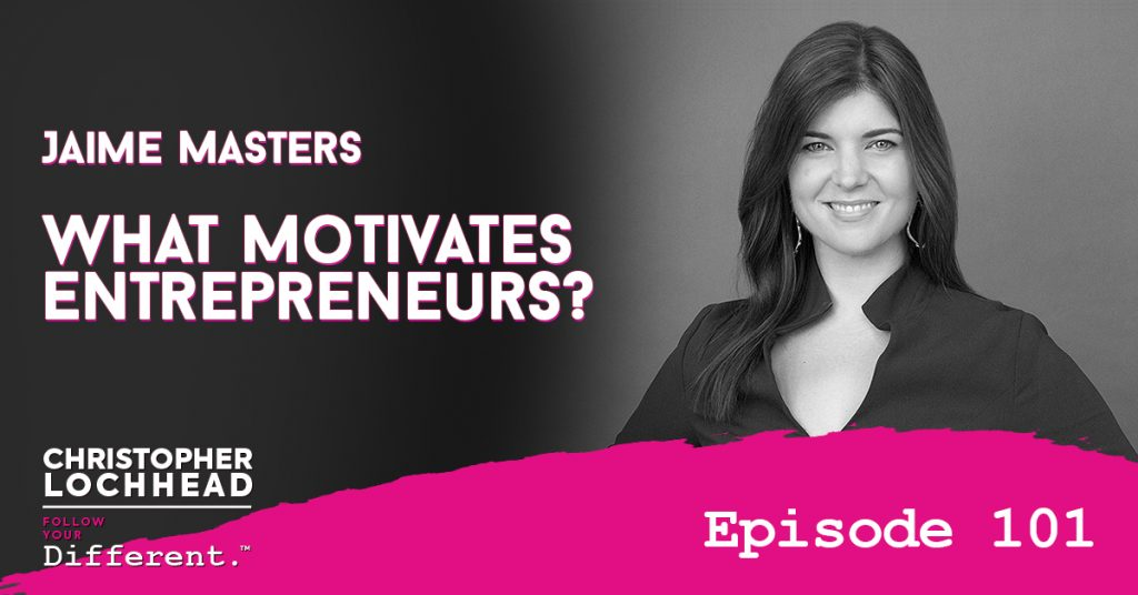 101 What Motivates Entrepreneurs? w/ Jaime Masters