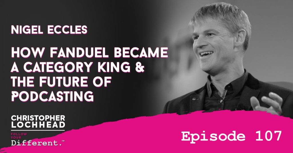 107 How FanDuel Became a Category King & The Future of Podcasting w/ Nigel Eccles