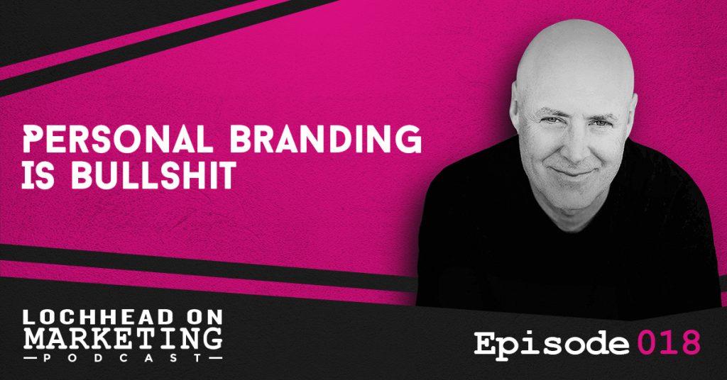 018 Personal Branding is Bullshit