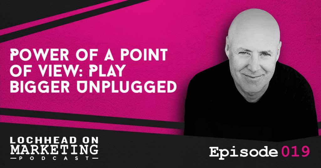 019 Power of a Point of View: Play Bigger Unplugged