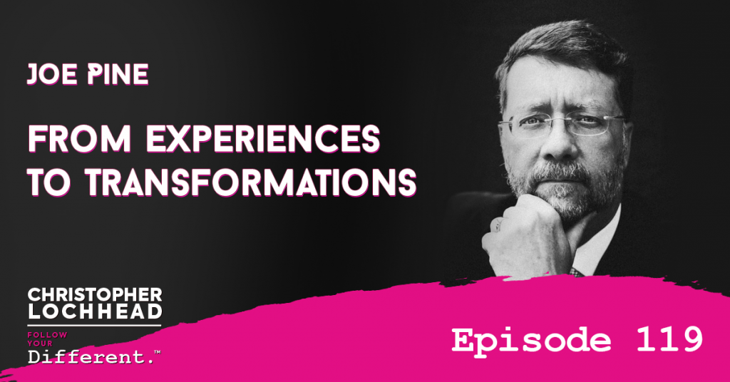 119 From Experiences To Transformations w/ Joe Pine