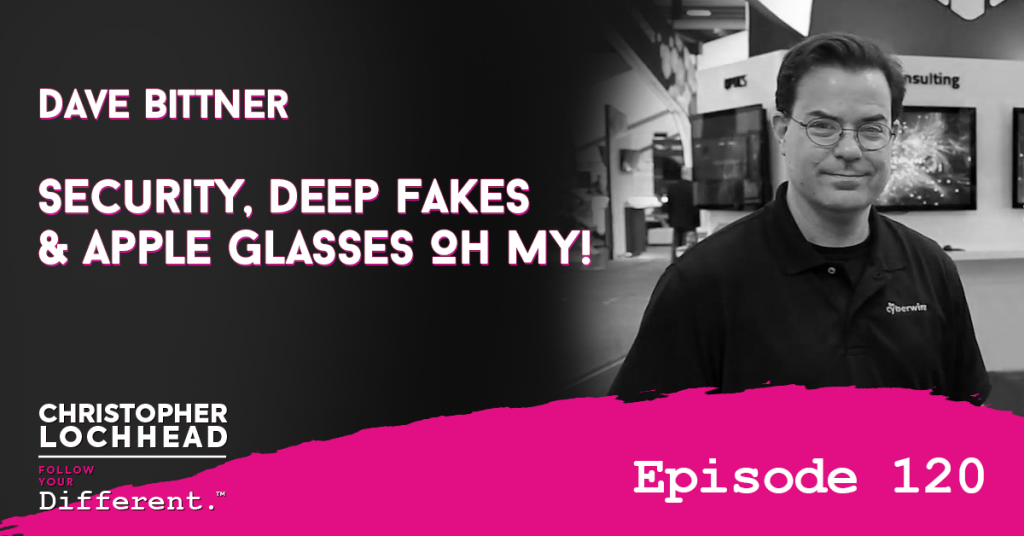 120 Security, Deep Fakes & Apple Glasses Oh My! w/ Dave Bittner