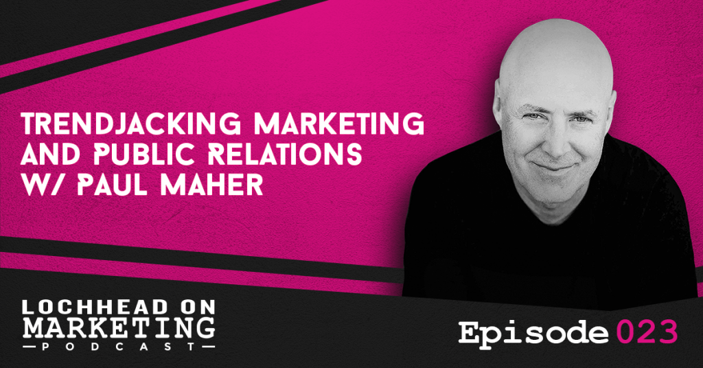 023 Trendjacking Marketing and Public Relations w/ Paul Maher