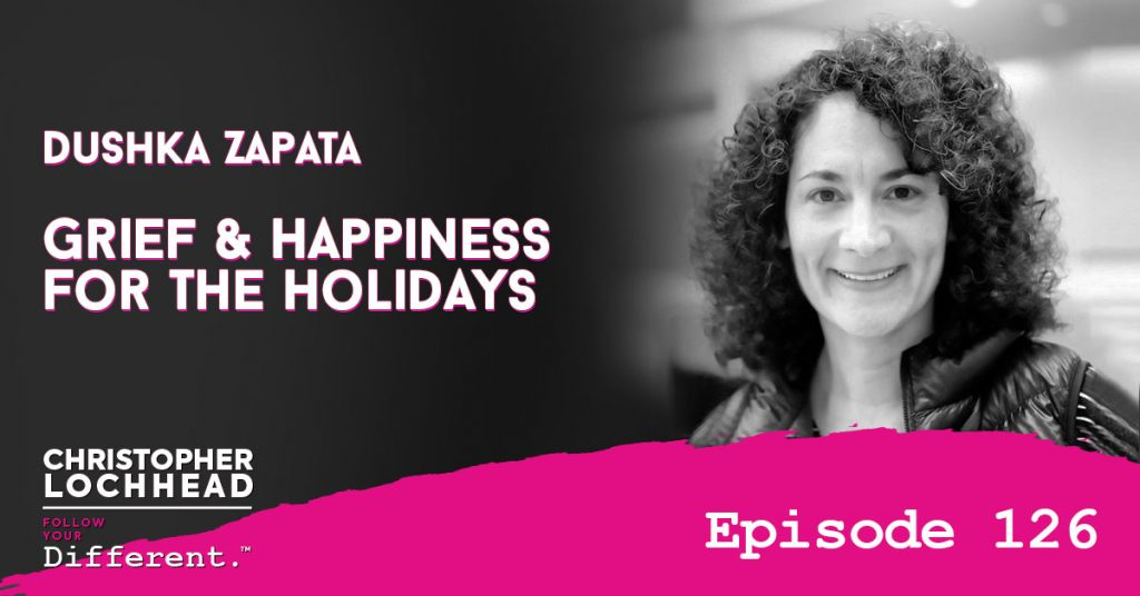 126 Grief & Happiness For The Holidays w/ Dushka Zapata