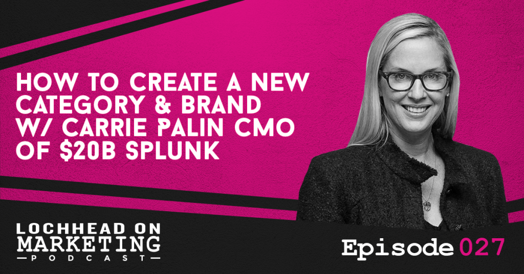 027 How To Create a New Category & Brand w/ Carrie Palin, CMO of $20B Splunk